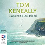Napoleon's Last Island | Tom Keneally