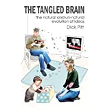 "The Tangled Brain: The Natural and Un-natural Evolution of Ideasvon ""Dick Pitt"""