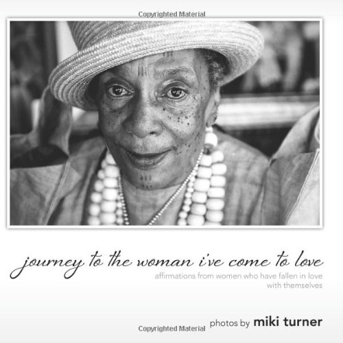journey to the woman i've come to love: affirmations from women who have fallen in love--with themselves: Volume 1