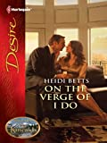On the Verge of I Do (Harlequin Desire)