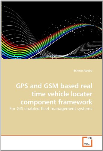 GPS and GSM Based Real Time Vehicle Locater Component Framework