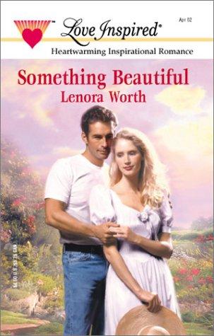 Something Beautiful (Love Inspired), LENORA WORTH