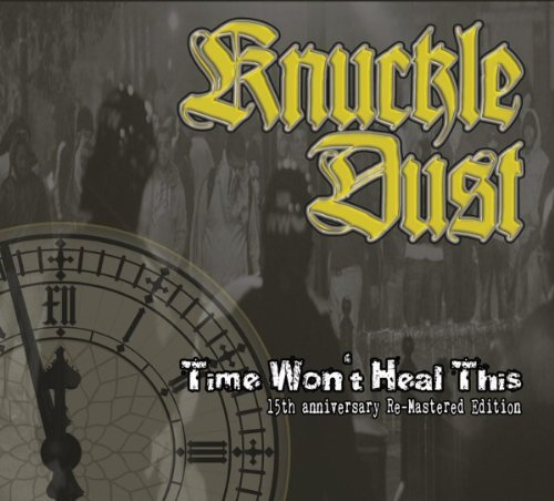 Time Won'T Heal This (Re-Mastered) by Knuckledust