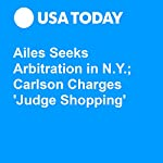 Ailes Seeks Arbitration in N.Y.; Carlson Charges 'Judge Shopping' | Roger Yu