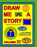 Draw Me a Story Volume III: Twelve Draw and Tell Stories for Children