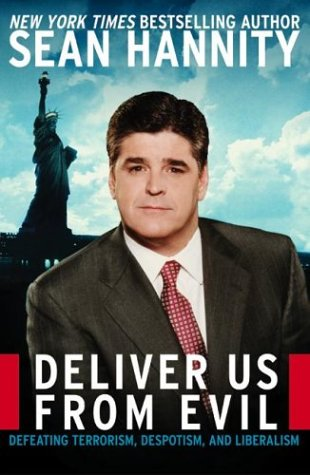 Deliver Us from Evil: Defeating Terrorism, Despotism, and Liberalism, SEAN HANNITY