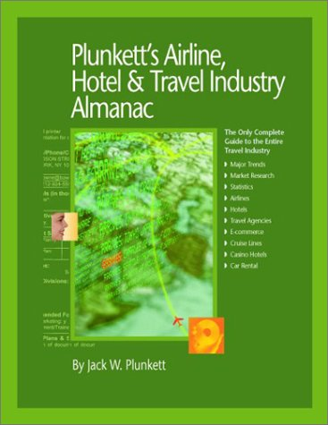 Plunkett's Airline, Hotel & Travel Industry Almanac: The Only Comprehensive Guide to Travel and Hospitality Companies and Trends
