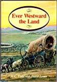 Ever Westward the Land
