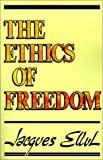 The Ethics of Freedom (0802809618) by Jacques Ellul