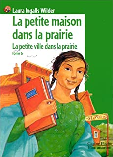 La petite maison dans la prairie : [6] : La petite ville dans la prairie, Wilder, Laura Ingalls