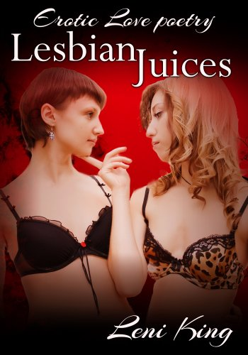 Lesbian Juices Volume I (Lesbian Juices: Romantic and Erotic Poetry)