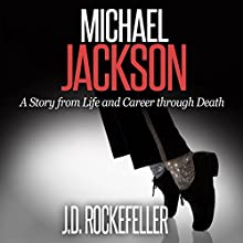 Michael Jackson: A Story from Life and Career Through Death Audiobook by J. D. Rockefeller Narrated by Mike Norgaard