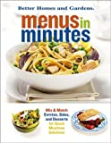 Menus in Minutes: Mix  &  Match Entrees, Sides, and Desserts for Quick Mealtime Solutions (Better Homes  &  Gardens)