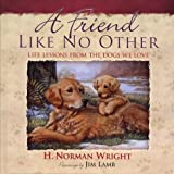 A Friend Like No Other: Life Lessons from the Dogs We Love (0736900500) by Wright, H. Norman
