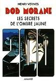 echange, troc Henri Vernes - Bob Morane : Les Secrets de l'Ombre Jaune