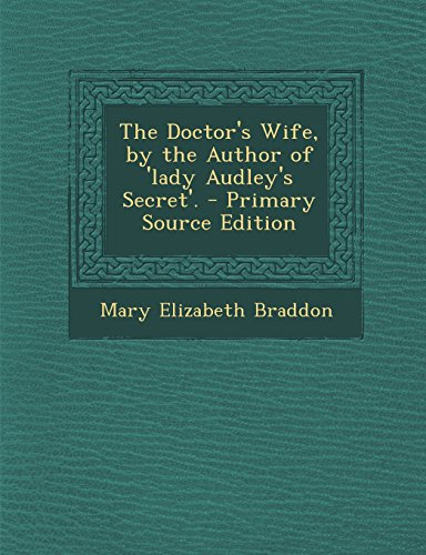 The Doctor's Wife, by the Author of 'Lady Audley's Secret'. - Primary Source Edition