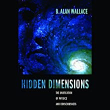 Hidden Dimensions: The Unification of Physics and Consciousness (       UNABRIDGED) by B. Alan Wallace Narrated by Stow Lovejoy