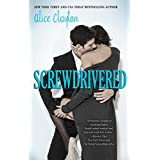 Screwdrivered (Cocktail Book 3) ~ Alice Clayton