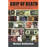 The Grip of Death: A Study of Modern Money, Debt Slavery and Destructive Economicsby Michael Rowbotham