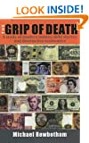 The Grip of Death: A Study of Modern Money, Debt Slavery and Destructive Economics