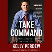 Take Command: 10 Leadership Principles I Learned in the Military and Put to Work for Trump | [Kelly Perdew]