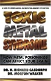 Toxic Metal Syndrome: How Metal Poisonings Can Affect Your Brain (Dr. Morton Walker Health Book)