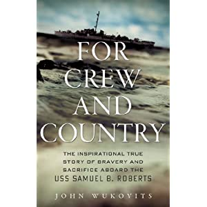 For Crew and Country: The Inspirational True Story of Bravery and Sacrifice Aboard the USS Samuel B. Roberts