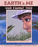 img - for Earth & Me Our Family Tree: Nature's Creatures (Sharing Nature With Children Book) book / textbook / text book