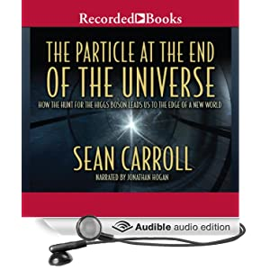 The Particle at the End of the Universe - How the Hunt for the Higgs Boson Leads Us to the Edge of a New World - Sean Carroll