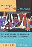The Virgin and the Dynamo: Use and Abuse of Religion in Environmental Debates (0802844685) by Royal, Robert