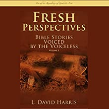 Fresh Perspectives: Bible Stories Voiced by the Voiceless: Tree of the Knowledge of Good & Evil: Endless Book Series 1 (       UNABRIDGED) by L. David Harris Narrated by L. David Harris