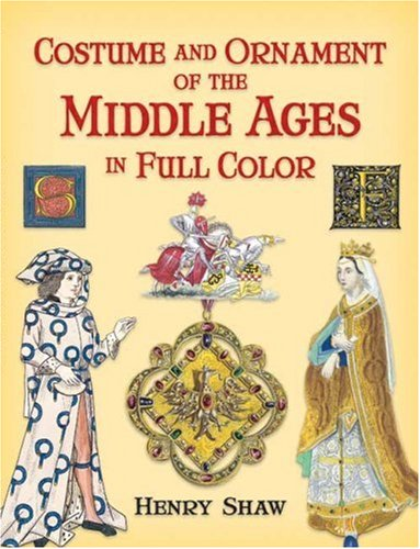 Costume and Ornament of the Middle Ages in Full Color (Dover Pictorial Archives), Henry Shaw FSA
