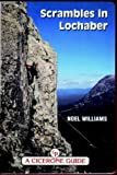 Noel Williams Scrambles in Lochaber: A Guide to Scrambles in and Around Lochaber Including Ben Nevis and Glen Coe (Cicerone Guide)