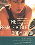 The Female Athletes Body Book : How to Prevent and Treat Sports Injuries in Women and Girls