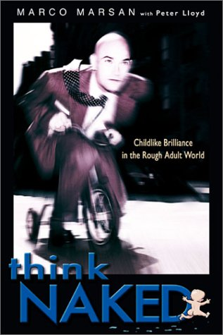 Think Naked: Childlike Brilliance in the Rough Adult World. SIGNE COPY, Peter Lloyd Marco Marsan