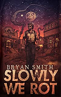Slowly We Rot by Bryan Smith ebook deal