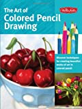 The Art of Colored Pencil Drawing: Discover Techniques for Creating Beautiful Works of Art in Colored Pencil (Collectors Series)