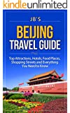 Beijing Travel Guide: Top Attractions, Hotels, Food Places, Shopping Streets, and Everything You Need to Know (JB's Travel Guides)