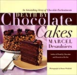 Death by Chocolate Cakes: An Astonishing Array of Chocolate Enchantments (0688162975) by Desaulniers, Marcel