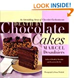 Death by Chocolate Cakes: An Astonishing Array of Chocolate Enchantments