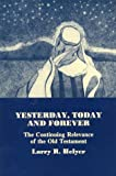 Yesterday, Today and Forever: The Continuing Relevance of the Old Testament (1879215314) by Helyer, Larry R.