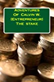 img - for Adventures Of Calvin W. [Entrepreneur] The stake book / textbook / text book