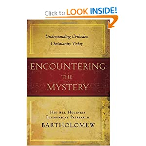 Encountering the Mystery: Understanding Orthodox Christianity Today Bartholomew I Ecumenical Patriarch of Constantinople