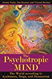 img - for The Psychotropic Mind: The World according to Ayahuasca, Iboga, and Shamanism book / textbook / text book