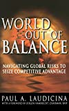 img - for World Out of Balance: Navigating Global Risks to Seize Competitive Advantage by Laudicina , Paul 1st edition (2004) Hardcover book / textbook / text book