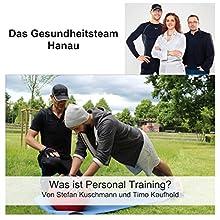 Was ist Personal Training? Hörbuch von Stefan Kuschmann, Timo Kaufhold Gesprochen von: Stefan Kuschmann, Timo Kaufhold