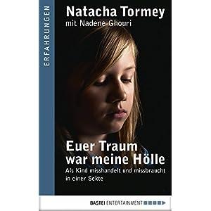 Euer Traum war meine Hölle: Als Kind misshandelt und missbraucht in einer Sekte (Erfahrungen. Baste