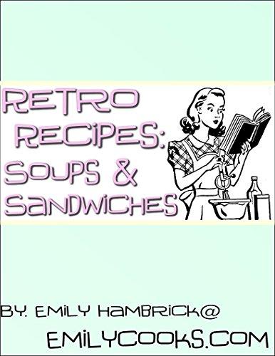 Retro Recipes: Soups and Sandwiches PDF