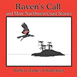 Raven's Call: And More Northwest Coast Stories (Robert James Challenger Family Library)