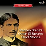 Stephen Crane's Other 13 Favorite Short Stories: George's Mother, The Monster & 11 Others | Stephen Crane